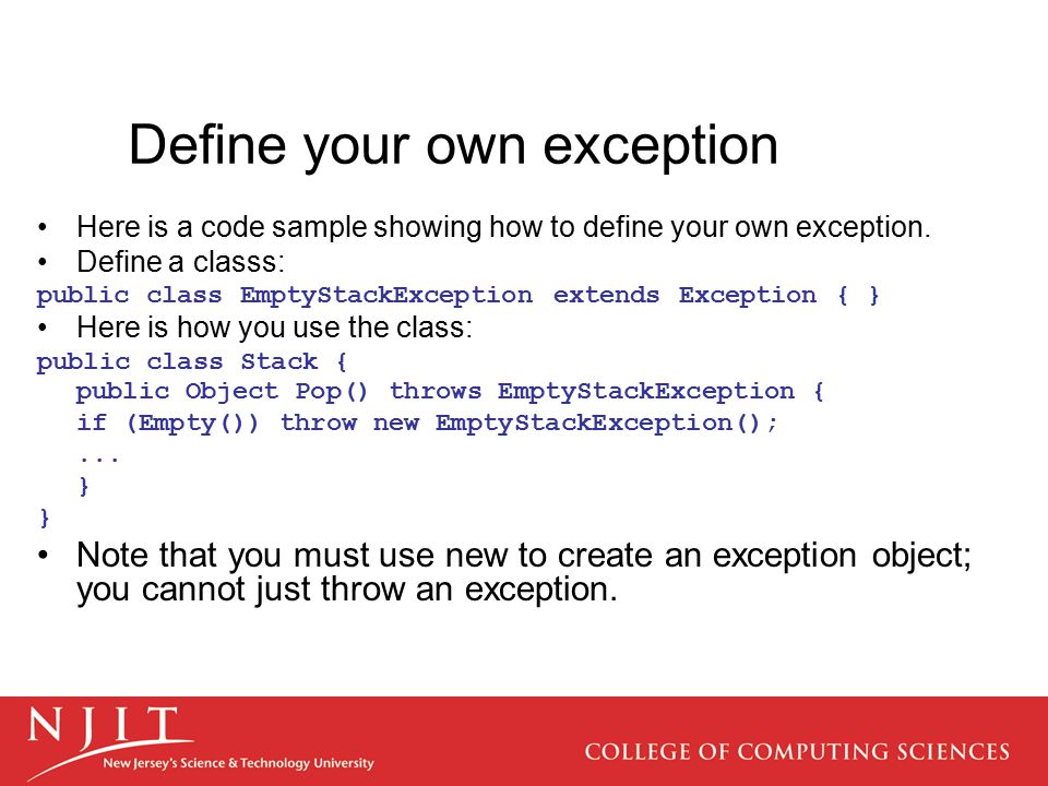 Define your own exception Here is a code sample showing how to define your own exception.