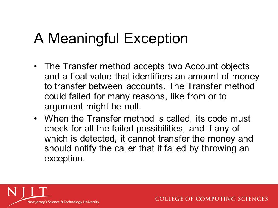 A Meaningful Exception The Transfer method accepts two Account objects and a float value that identifiers an amount of money to transfer between accounts.