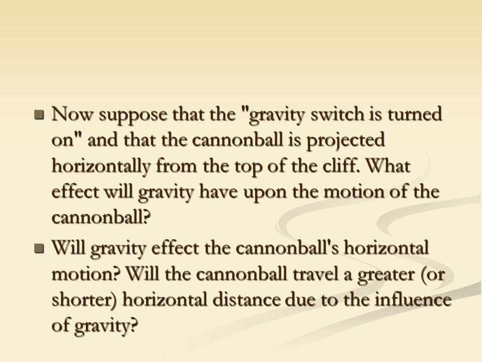 Now suppose that the gravity switch is turned on and that the cannonball is projected horizontally from the top of the cliff.