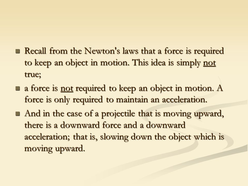 Recall from the Newton s laws that a force is required to keep an object in motion.