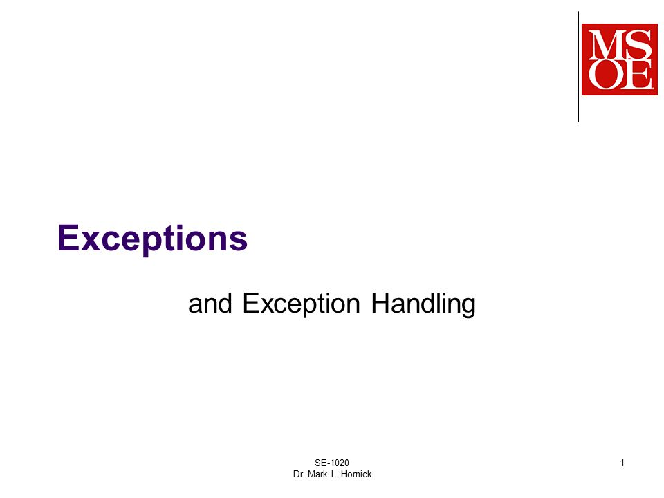 SE-1020 Dr. Mark L. Hornick 1 Exceptions and Exception Handling
