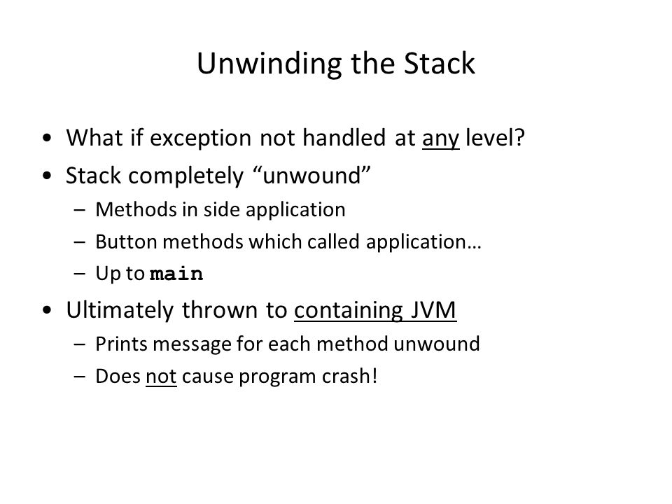 Unwinding the Stack What if exception not handled at any level.