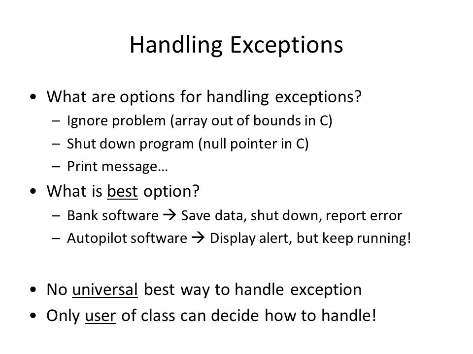 Handling Exceptions What are options for handling exceptions.