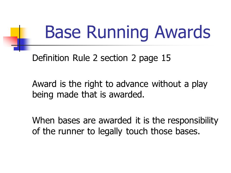 Definition Rule 2 section 2 page 15 Award is the right to advance without a play being made that is awarded.