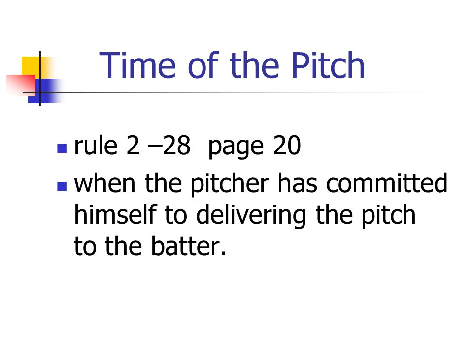 Time of the Pitch rule 2 –28 page 20 when the pitcher has committed himself to delivering the pitch to the batter.