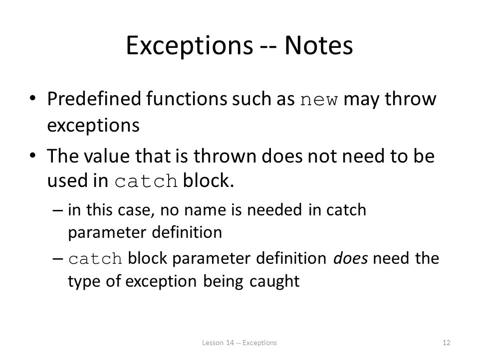 Exceptions -- Notes Predefined functions such as new may throw exceptions The value that is thrown does not need to be used in catch block.