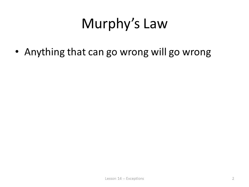 Murphy's Law Anything that can go wrong will go wrong Lesson Exceptions2
