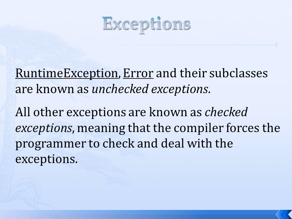 RuntimeException, Error and their subclasses are known as unchecked exceptions.