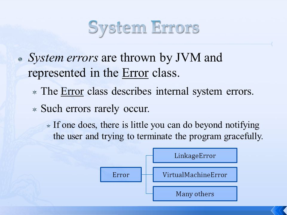  System errors are thrown by JVM and represented in the Error class.