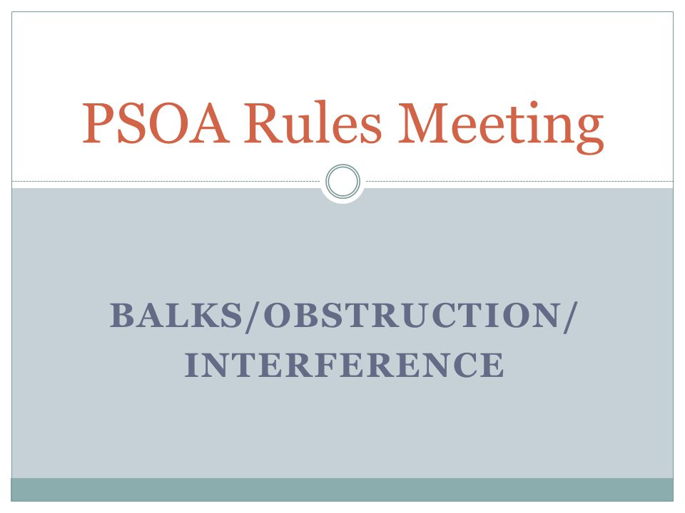 BALKS/OBSTRUCTION/ INTERFERENCE PSOA Rules Meeting
