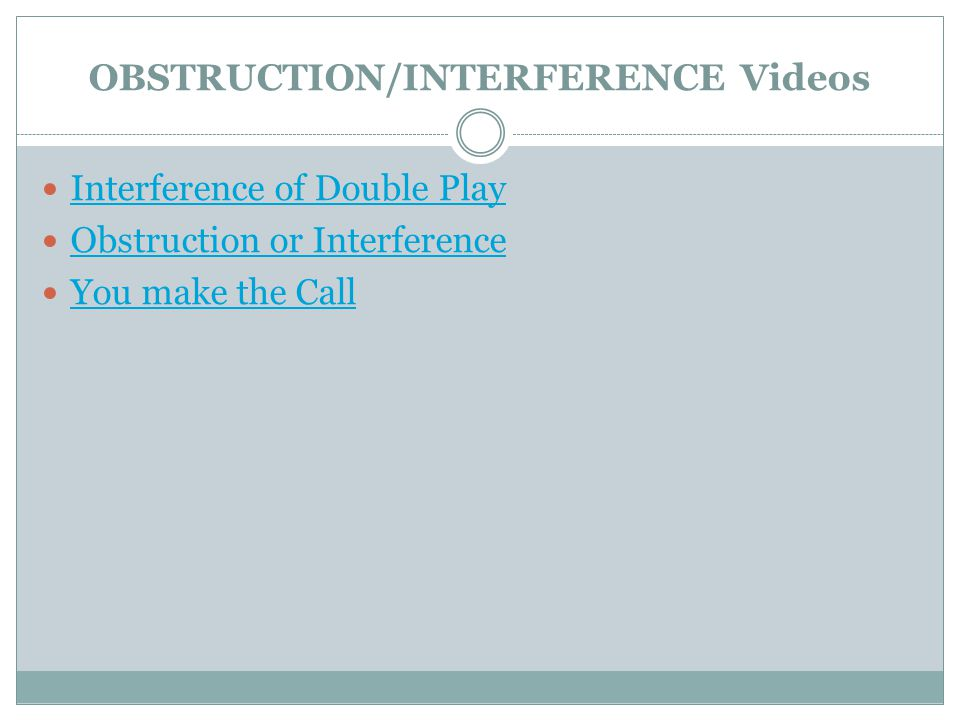 OBSTRUCTION/INTERFERENCE Videos Interference of Double Play Obstruction or Interference You make the Call