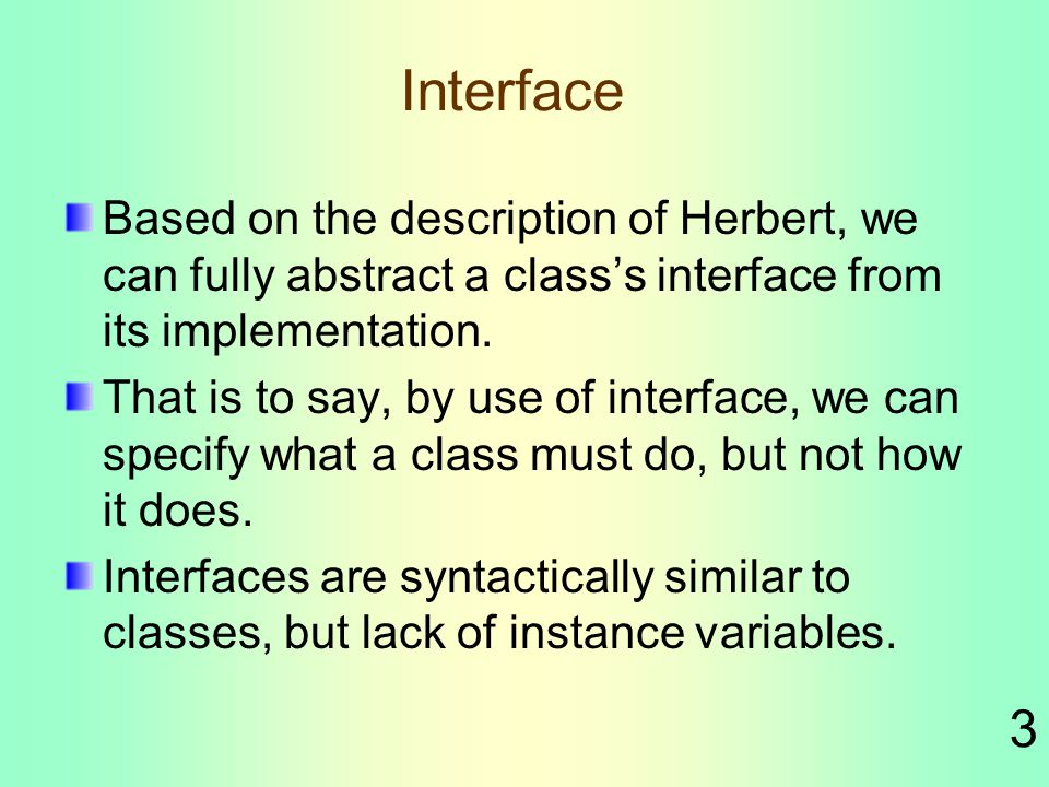 3 Interface Based on the description of Herbert, we can fully abstract a class's interface from its implementation.