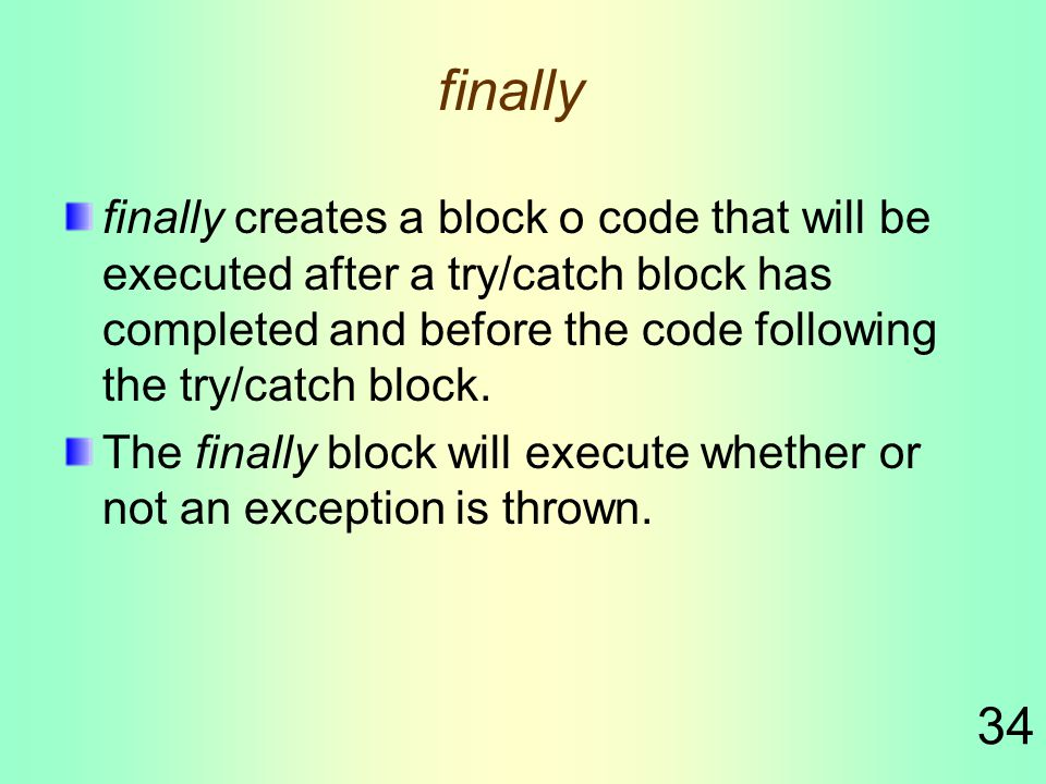 34 finally finally creates a block o code that will be executed after a try/catch block has completed and before the code following the try/catch block.