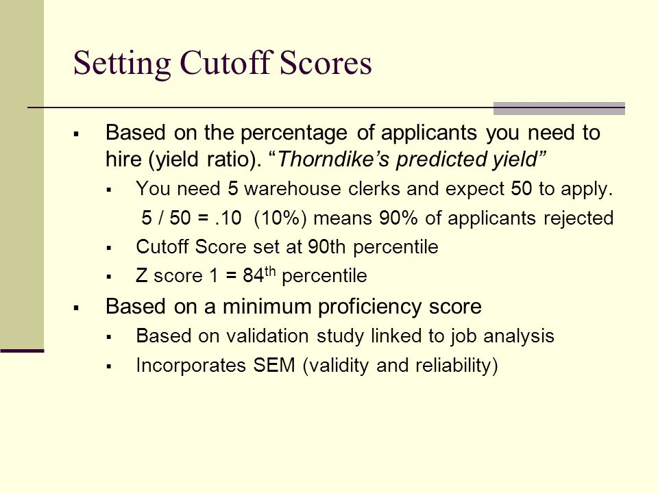 Setting Cutoff Scores  Based on the percentage of applicants you need to hire (yield ratio).