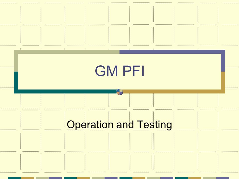 GM PFI Operation and Testing