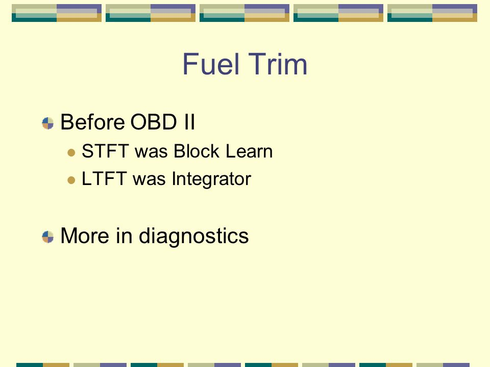Fuel Trim Before OBD II STFT was Block Learn LTFT was Integrator More in diagnostics