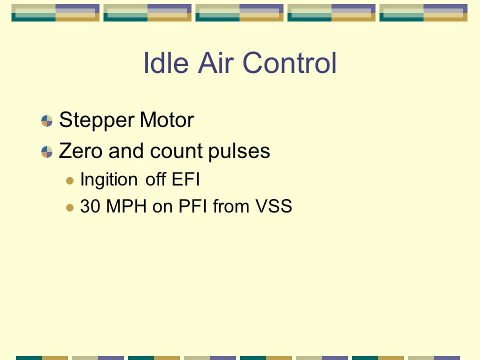 Idle Air Control Stepper Motor Zero and count pulses Ingition off EFI 30 MPH on PFI from VSS