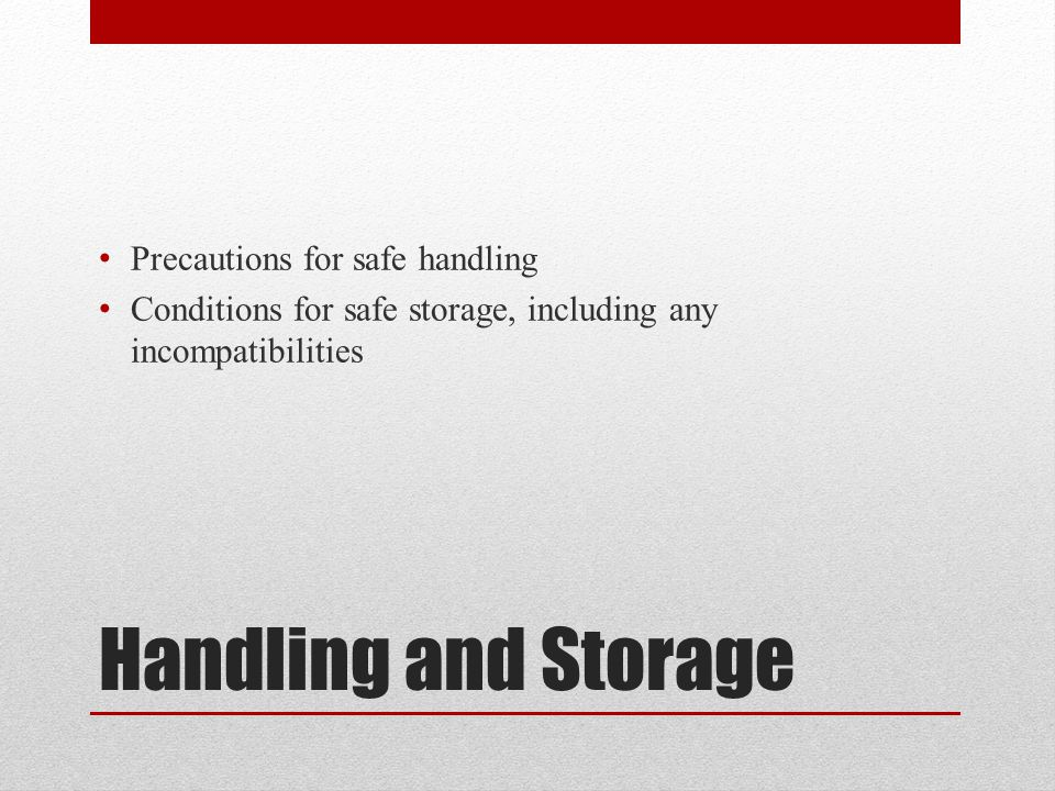 Handling and Storage Precautions for safe handling Conditions for safe storage, including any incompatibilities