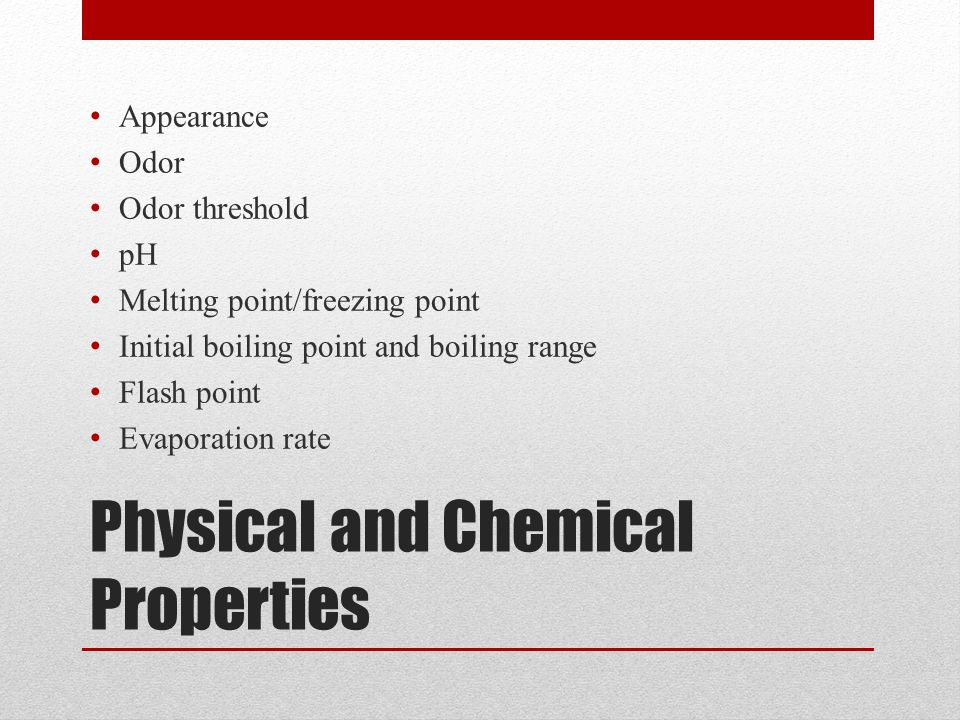 Physical and Chemical Properties Appearance Odor Odor threshold pH Melting point/freezing point Initial boiling point and boiling range Flash point Evaporation rate