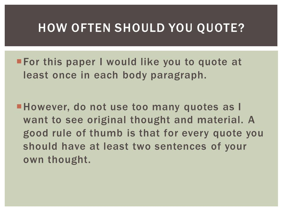  For this paper I would like you to quote at least once in each body paragraph.