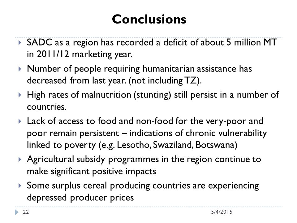 Conclusions  SADC as a region has recorded a deficit of about 5 million MT in 2011/12 marketing year.