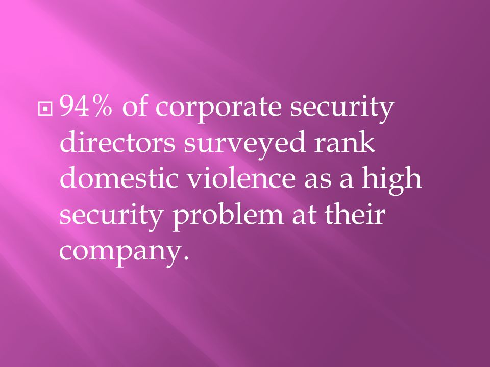 994% of corporate security directors surveyed rank domestic violence as a high security problem at their company.