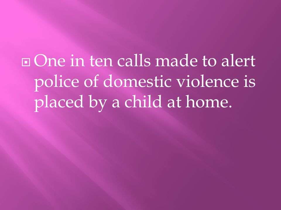 OOne in ten calls made to alert police of domestic violence is placed by a child at home.