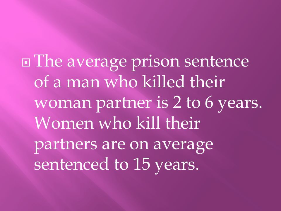 TThe average prison sentence of a man who killed their woman partner is 2 to 6 years.