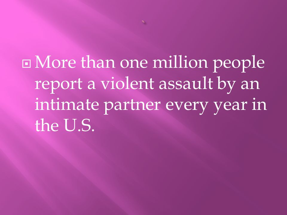 MMore than one million people report a violent assault by an intimate partner every year in the U.S.
