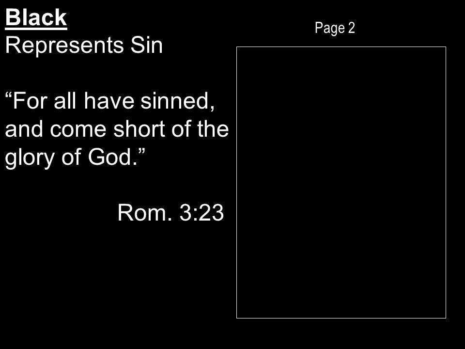 Page 2 Black Represents Sin For all have sinned, and come short of the glory of God. Rom. 3:23