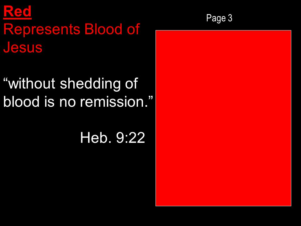 Page 3 Red Represents Blood of Jesus without shedding of blood is no remission. Heb. 9:22