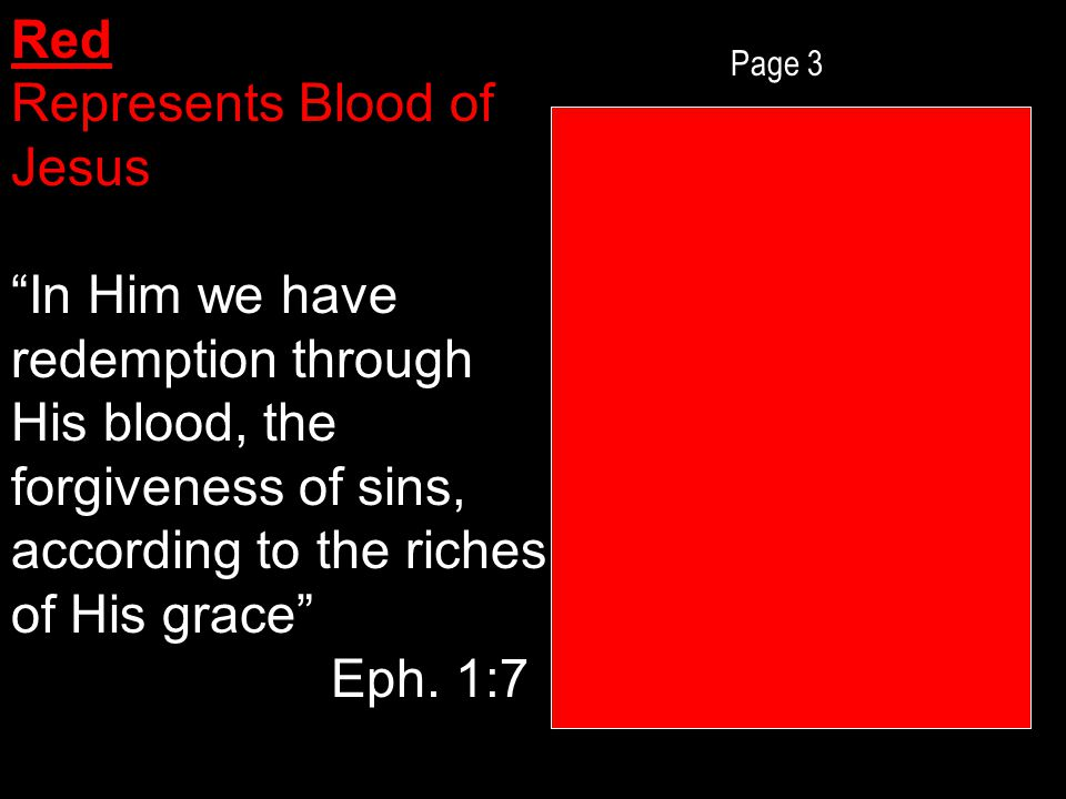 Page 3 Red Represents Blood of Jesus In Him we have redemption through His blood, the forgiveness of sins, according to the riches of His grace Eph.