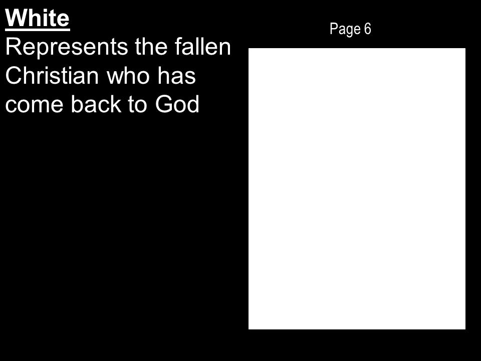 Page 6 White Represents the fallen Christian who has come back to God