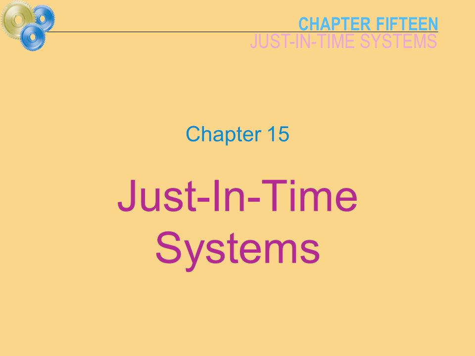 CHAPTER FIFTEEN JUST-IN-TIME SYSTEMS Chapter 15 Just-In-Time Systems
