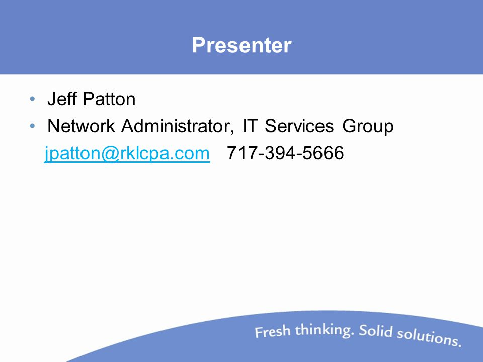 Presenter Jeff Patton Network Administrator, IT Services Group