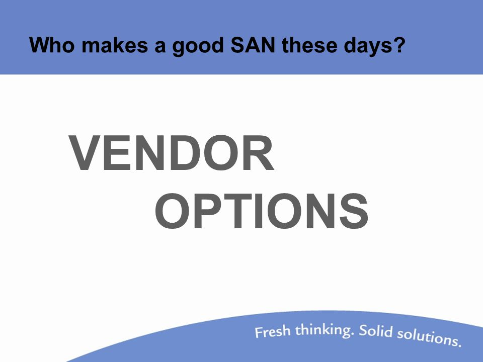 Who makes a good SAN these days VENDOR OPTIONS