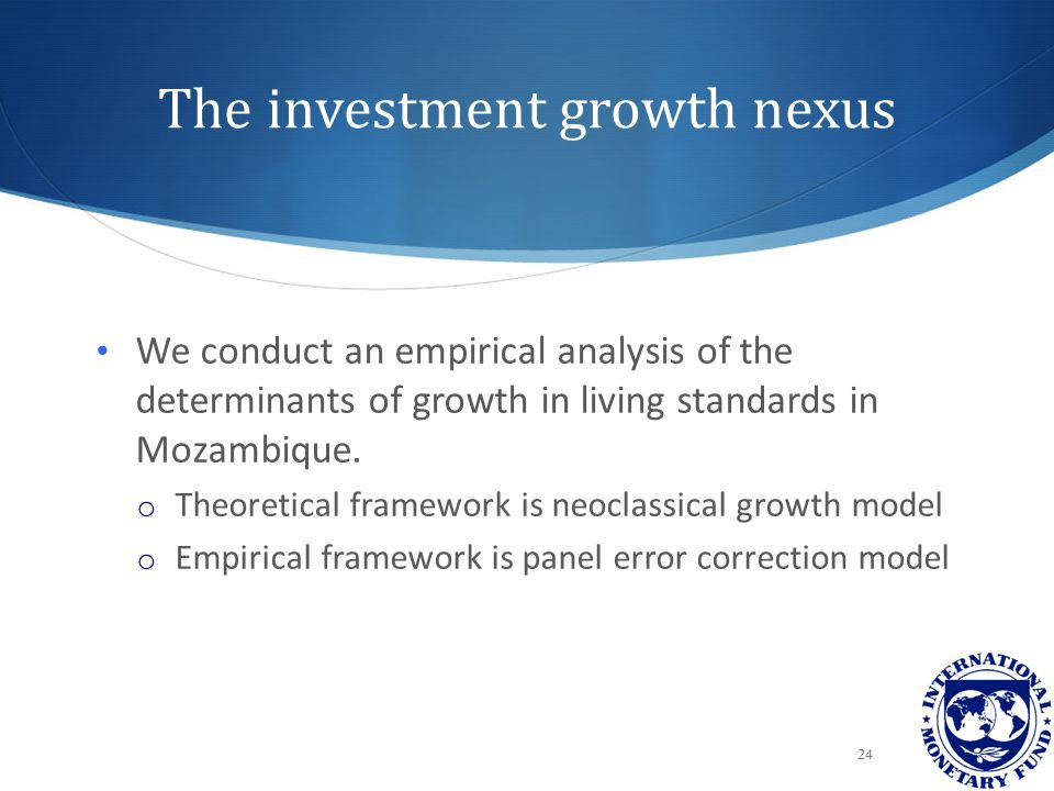 The investment growth nexus We conduct an empirical analysis of the determinants of growth in living standards in Mozambique.