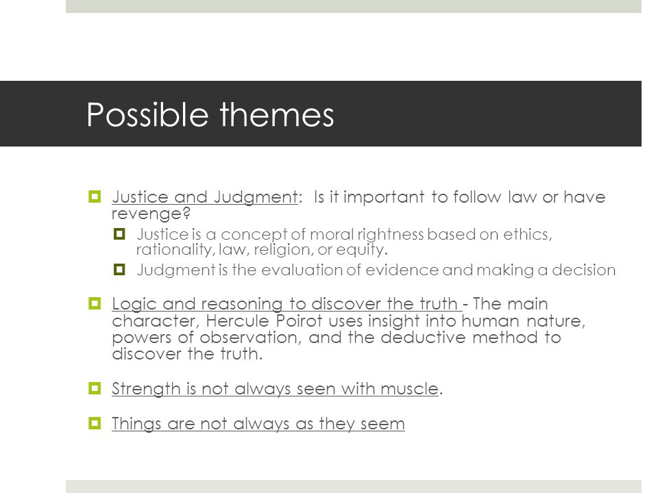 Possible themes  Justice and Judgment: Is it important to follow law or have revenge.