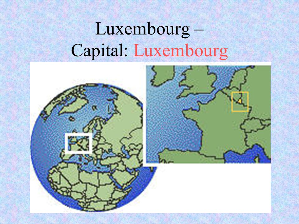 Luxembourg – Capital: Luxembourg