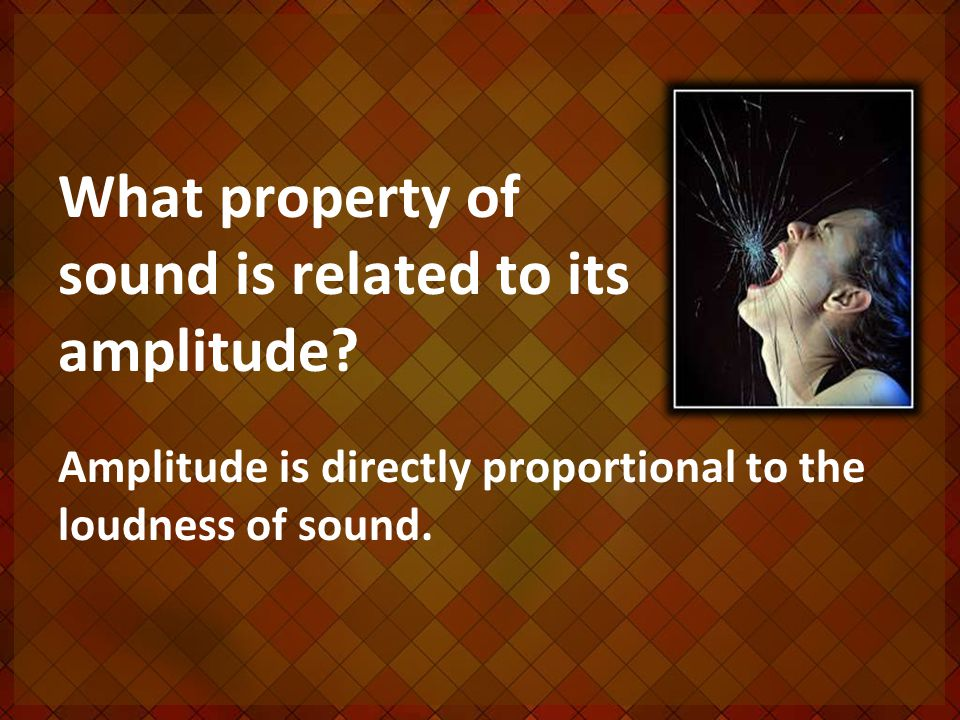 What property of sound is related to its amplitude.