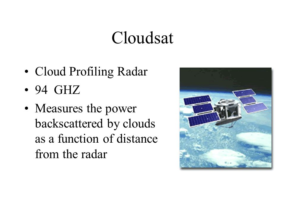 Cloudsat Cloud Profiling Radar 94 GHZ Measures the power backscattered by clouds as a function of distance from the radar