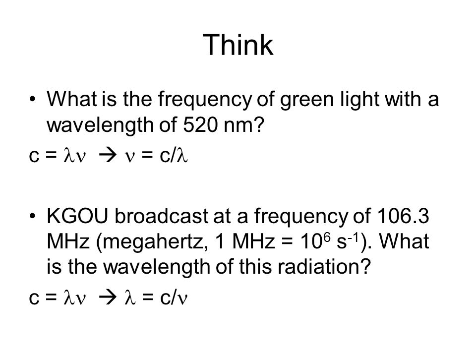 Think What is the frequency of green light with a wavelength of 520 nm.