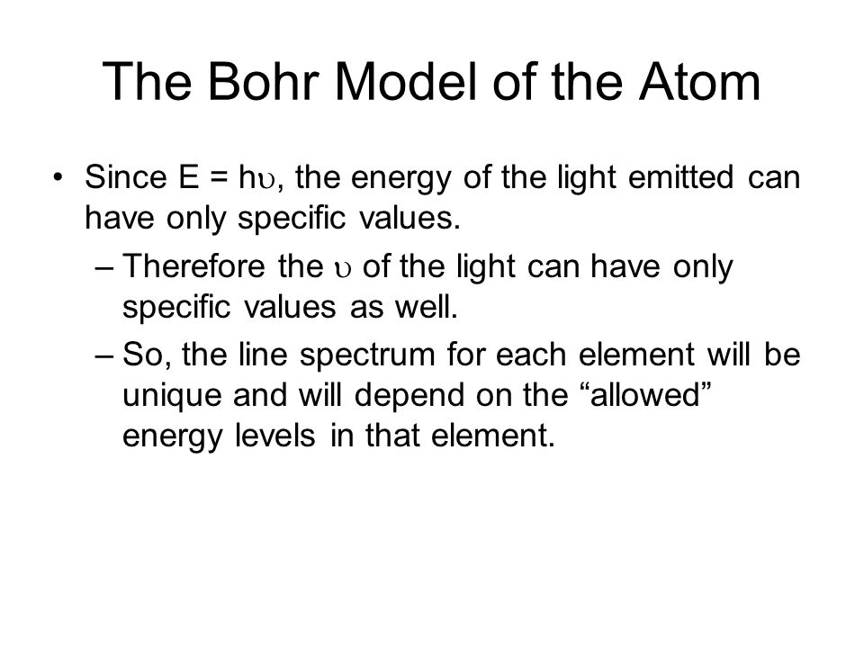 The Bohr Model of the Atom Since E = hu, the energy of the light emitted can have only specific values.