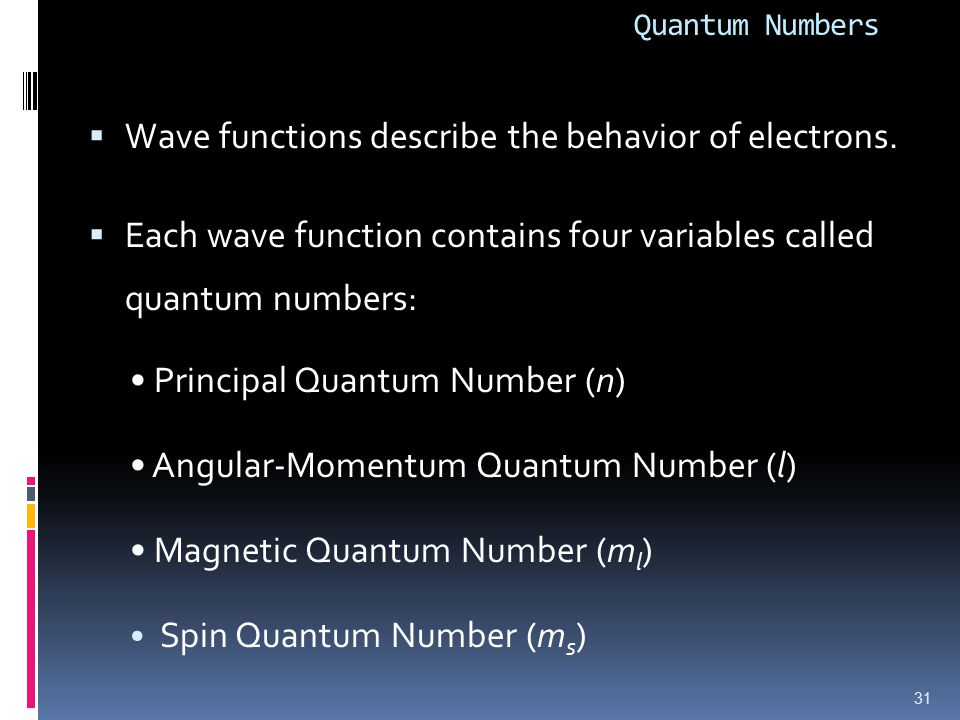 Quantum Numbers  Wave functions describe the behavior of electrons.
