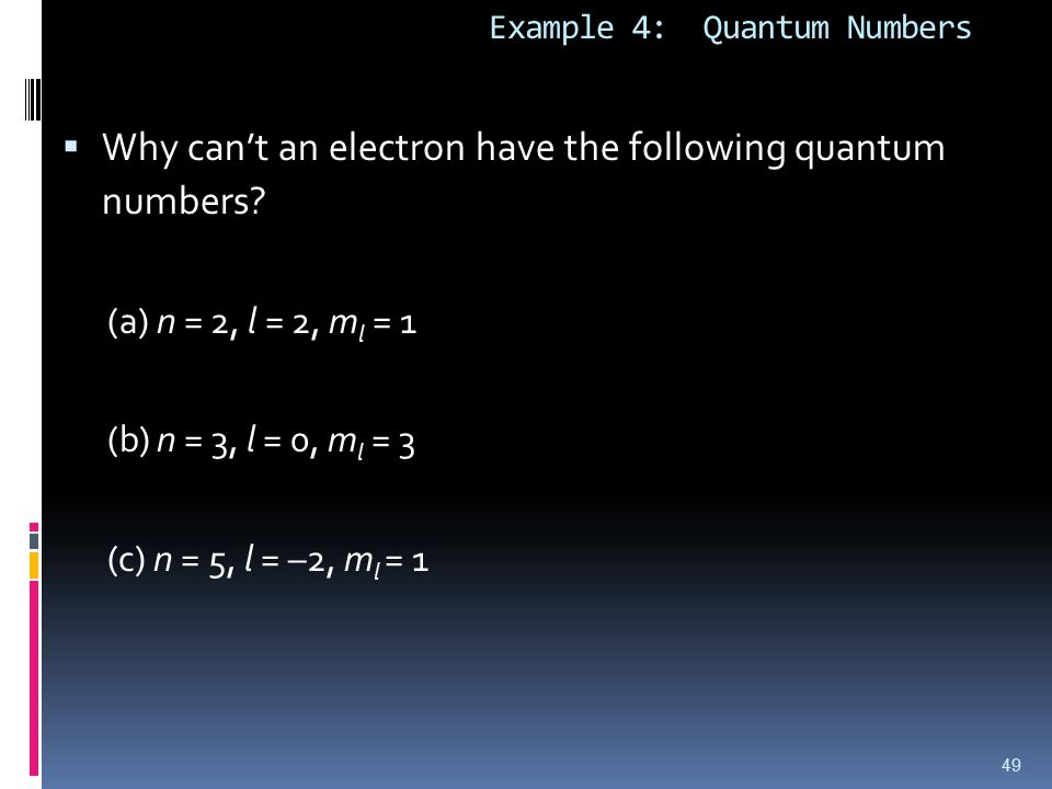 Example 4: Quantum Numbers  Why can't an electron have the following quantum numbers.