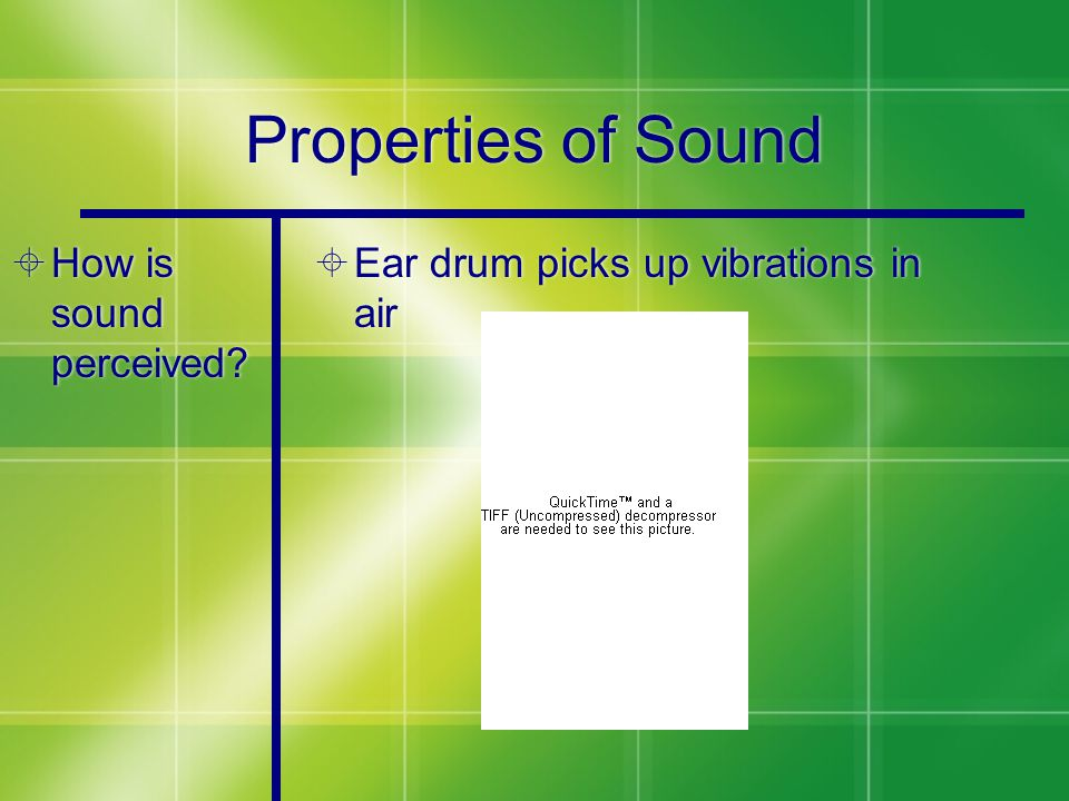 Properties of Sound  How is sound perceived  Ear drum picks up vibrations in air