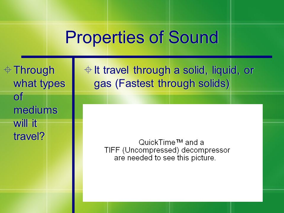 Properties of Sound  Through what types of mediums will it travel.