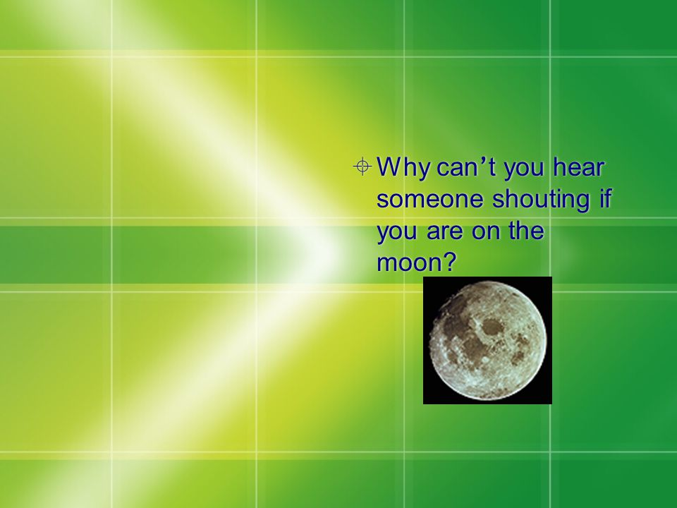  Why can ' t you hear someone shouting if you are on the moon