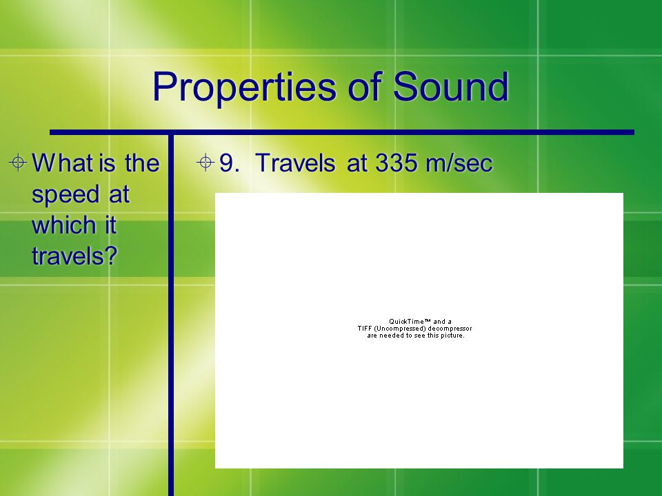 Properties of Sound  What is the speed at which it travels  9. Travels at 335 m/sec