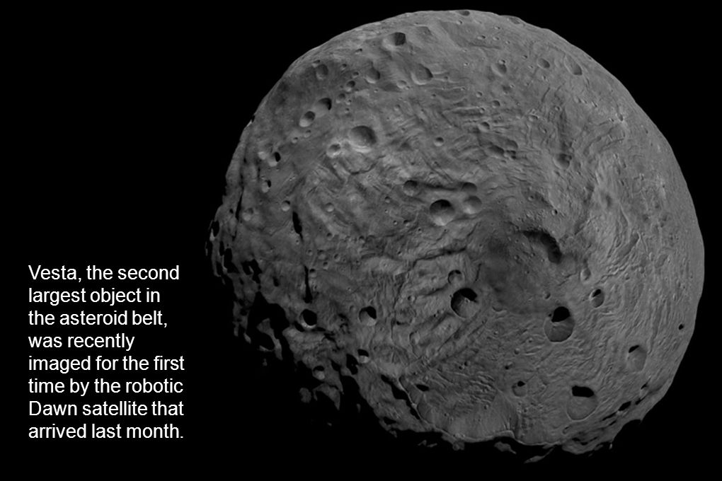 Vesta, the second largest object in the asteroid belt, was recently imaged for the first time by the robotic Dawn satellite that arrived last month.